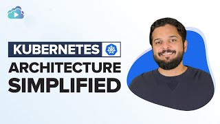 Kubernetes Architecture Simplified