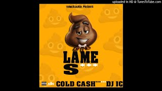 LAME SHIT (PRODUCED BY DJ IC) - COLD CASH