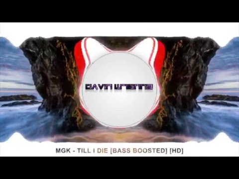 MGK - Till I Die [Bass Boosted] x 4