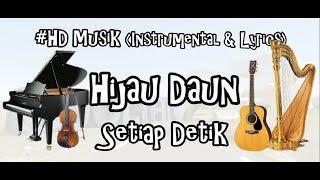 HIJAU DAUN - SETIAP DETIK | HD MUSIK 4K VIDEO (INSTRUMENTAL & LIRYCS) COVER