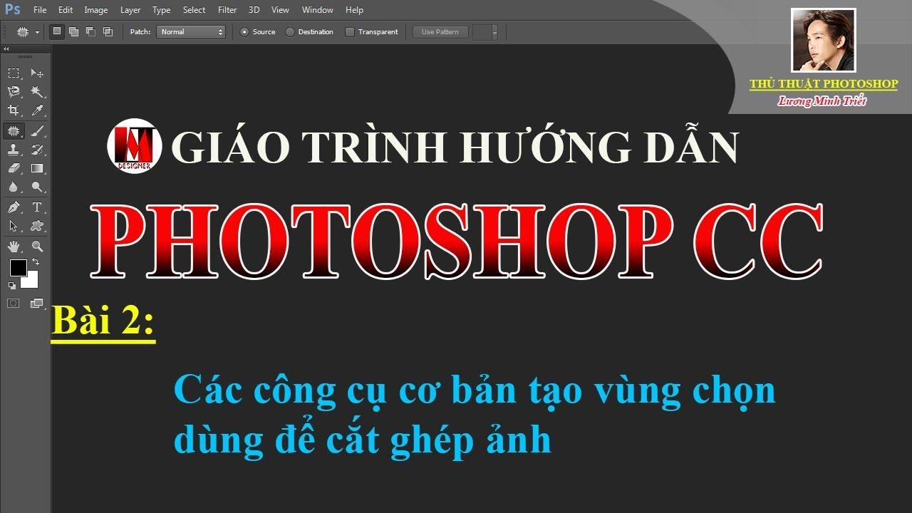 Bài 2:Các công cụ cơ bản tạo vùng chọn_PhotoshopCC | Lương Minh Triết
