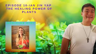 Episode 10-Connecting with the Plant Kingdom with Ian Jin Yap