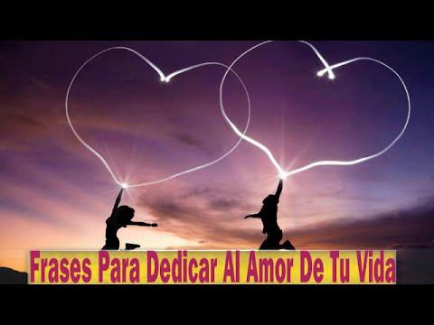 Frases Para Dedicar Al Amor De Tu Vida Bonitas Frases Para Dedicar
