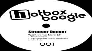 "Stranger Danger -  ""Want Some More""   (Original Mix)"