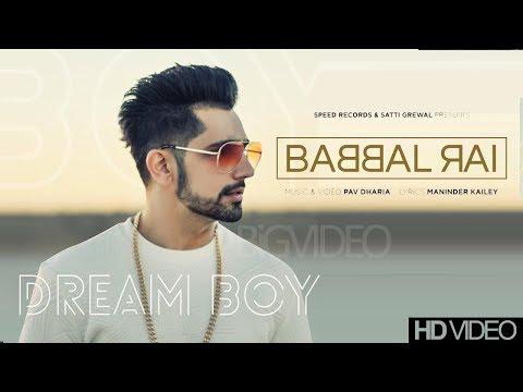 Dream Boy | Babbal Rai | Full Song | Pav Dharia | Maninder Kailey....