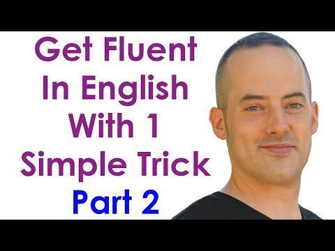 Get Fluent With 1 Trick PART 2 - Become A Confident English Speaker With This Simple Practice Trick