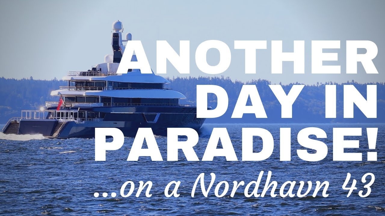 Another Day in Paradise on a Nordhavn 43 trawler + Q&A [Coupeville, WA]