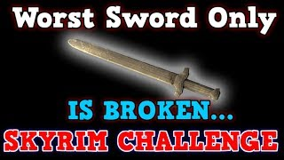 SKYRIM A Perfectly Balanced Game With No Exploits - Can You Beat Skyrim The Worst Sword Challenge