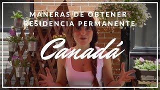 5 Maneras de obtener Residencia Permanente en Canadá!
