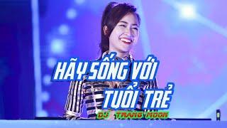 HÃY SỐNG VỚI TUỔI TRẺ - DJ TRANG MOON