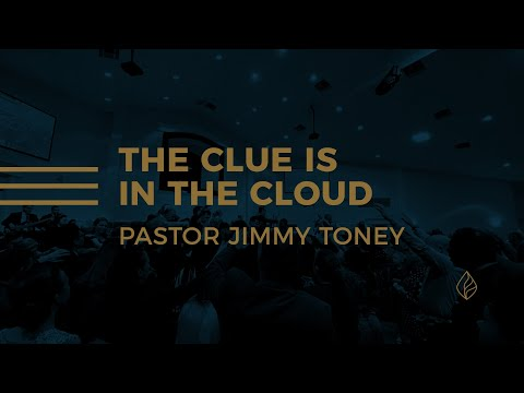 The Clue Is In The Cloud / Pastor Jimmy Toney