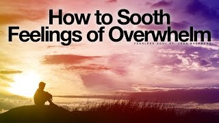 How To Sooth Feelings Of Overwhelm - Inspirational Affirmations