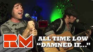 "All Time Low - ""Damned if I Do Ya"" Acoustic (RMTV Official)"