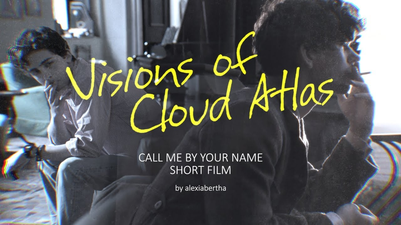 Visions Of Cloud Atlas Teaser Call Me By Your Name Short Film Fan Made