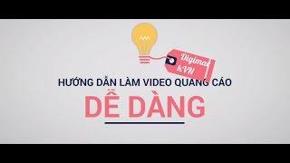 Hướng dẫn làm Video quảng cáo CHUYÊN NGHIỆP và DỄ THỰC HIỆN