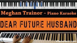 Meghan Trainor - Dear Future Husband - Piano Karaoke / Sing Along