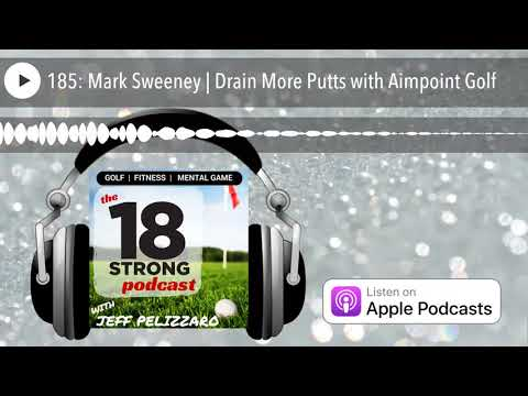 185: Mark Sweeney   Drain More Putts with Aimpoint Golf