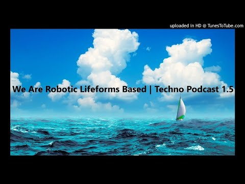 We Are Robotic Lifeforms Based | Techno Podcast 1.5