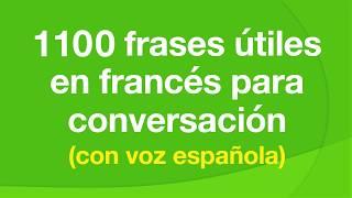 1100 frases útiles en francés para conversación (con voz española) YouTube Videos