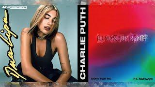 Dua Lipa, Charlie Puth & Kehlani - Don't Start For Me (DJ Mashup Remix)