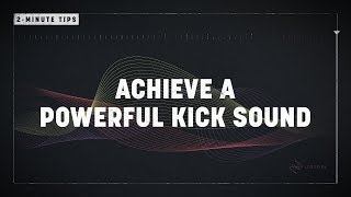 2-Minute Tips: Achieve a Powerful Kick Sound