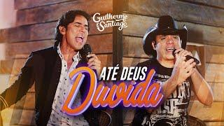 Guilherme e Santiago - Até Deus Duvida - [VÍDEO OFICIAL]