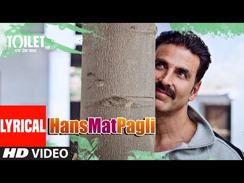 Thumbnail: Hans Mat Pagli Video Song With Lyrics | Toilet- Ek Prem Katha | Akshay Kumar, Bhumi | Sonu , Shreya