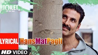 Hans Mat Pagli Video Song With Lyrics | Toilet- Ek Prem Katha | Akshay Kumar, Bhumi | Sonu , Shreya