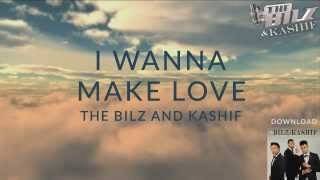 THE BILZ & KASHIF | I WANNA MAKE LOVE OFFICIAL LYRICS VIDEO | THE TRINITY