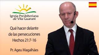 Qué hacer delante de las persecuciones - Hechos 21:7-16 - Pr. Ageu Magalhães - Español