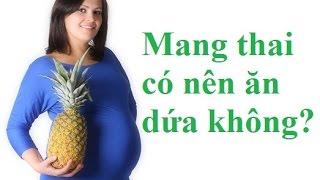Mang thai có nên ăn dứa không?