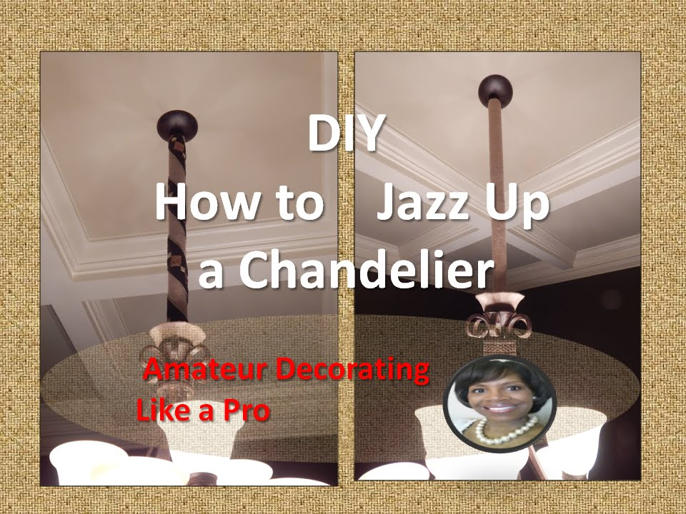 DIY - How To Jazz Up A Chandelier - YouTube