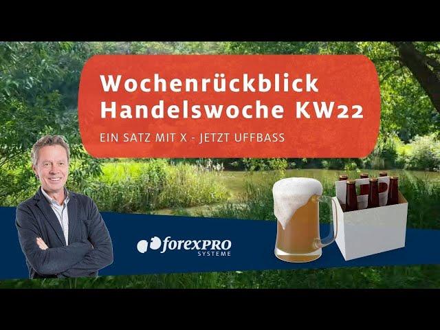 Wochenrückblick Handelswoche KW22   Ein Satz mit X - Jetzt UFFBASS