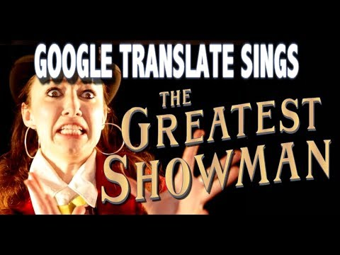 Google Translate Sings: The Greatest Showman