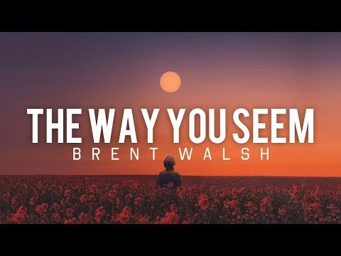 Brent Walsh - The Way You Seem (Lyrics)