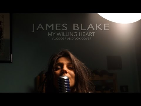 James Blake - My Willing Heart (Vocoder and Vox Cover) by