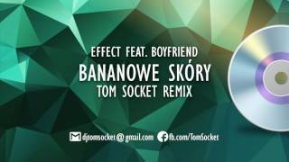 EFFECT feat  BOYFRIEND   Bananowe skóry  TOM SOCKET REMIX