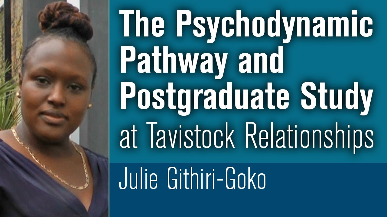 The Psychodynamic Pathway and Postgraduate Study at Tavistock Relationships