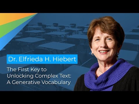 Dr. Elfrieda H. Hiebert: The First Key to Unlocking Complex Text: A Generative Vocabulary