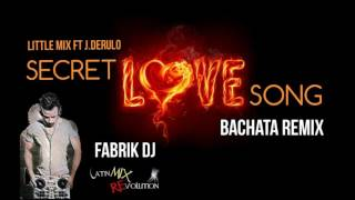 Cover images Little Mix ft. J. Derulo - Secret Love Song (Fabrik DJ Bachata Remix)