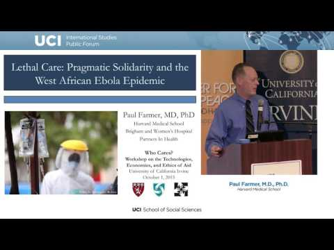 "Paul Farmer - ""Lethal Care: Pragmatic Solidarity and the West African Ebola Epidemic"""