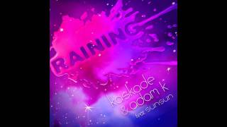 Kaskade & Adam K feat. Sunsun - Raining