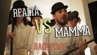 BACKSTAGE - REALTA' VS MAMMA