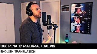 Qué Pena by Maluma, J Balvin (ENGLISH TRANSLATION)