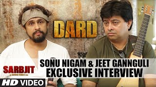 Sonu Nigam & Jeet Gannguli Exclusive Interview | DARD Video Song | SARBJIT | T-Series