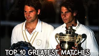 Tennis - Top 10 Greatest Matches Of The Last 15 Years (2002 - 2017) HD
