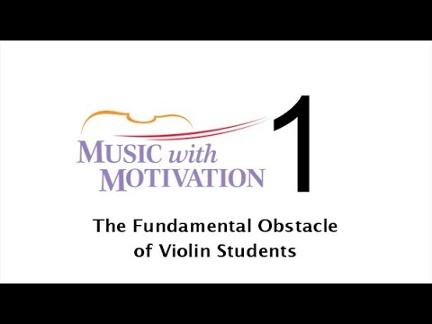 #1 - The Fundamental Obstacle of Violin Students