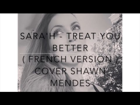 TREAT YOU BETTER ( FRENCH VERSION ) SHAWN MENDES ( SARA † H COVER )