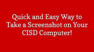 Quickest Way to Take a Screenshot & Edit on a Conroe ISD computer