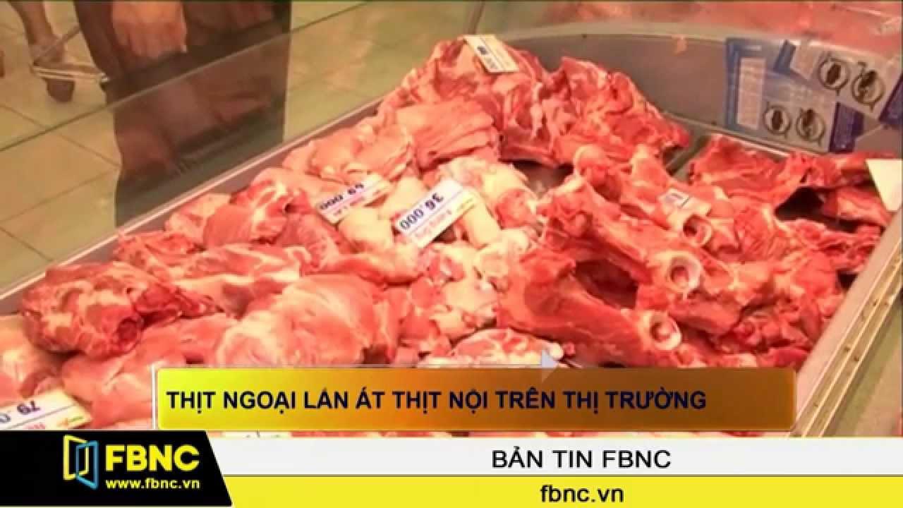 FBNC – Thịt ngoại lấn át thịt nội trên thị trường